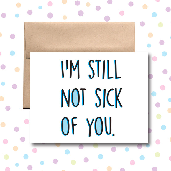 GC011 I'm Still Not Sick of You Card