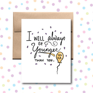 GC019 I Will Always Be Younger than You Card