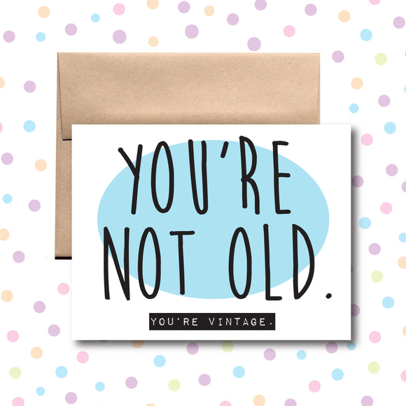 GC025 You're Not Old You're Vintage Birthday Card