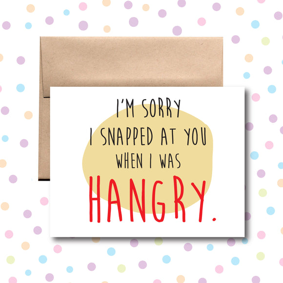GC039 I'm Sorry I Snapped at you When I was Hangry Card