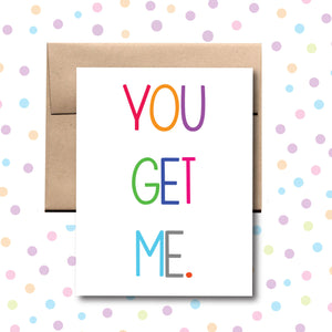 GC016 You Get Me Card