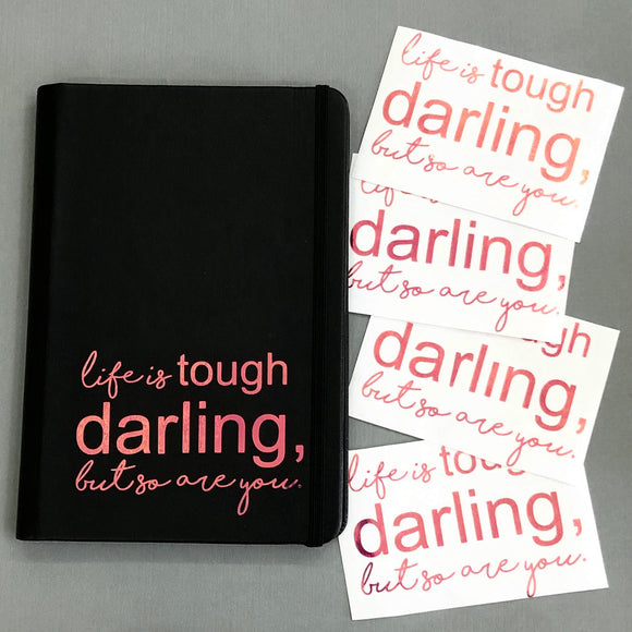 Life is Tough, Darling //  Vinyl Decal Sticker