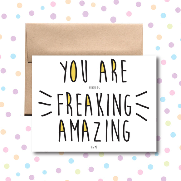 GC034 You are Almost as Freaking Amazing as Me Card