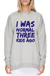 I was NORMAL x kids ago - customisable printed fleece crew sweatshirt/jumper