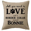 All You Need is Love and a Border Collie Custom Printed Personalised Cushion
