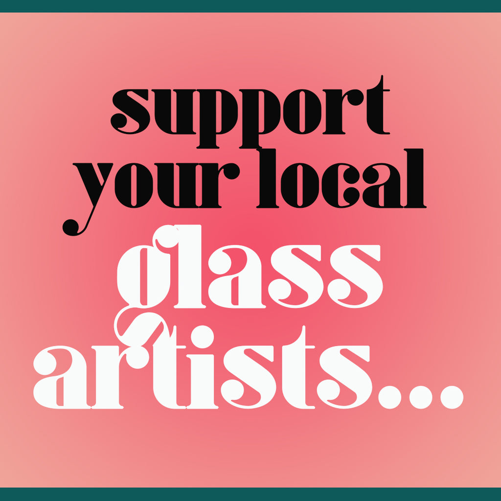 Support Glass Artists!