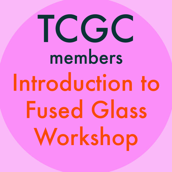 TCGC members <br> Introduction to Fused Glass <br> Weekend Workshop