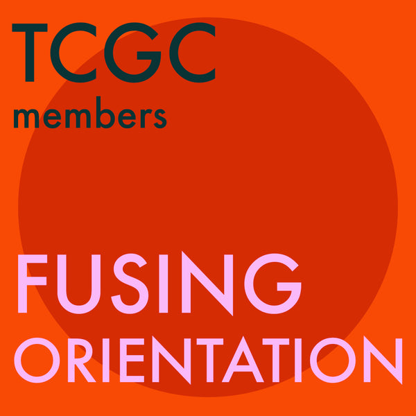 TCGC Fusing <br> Members Only <br> Orientation