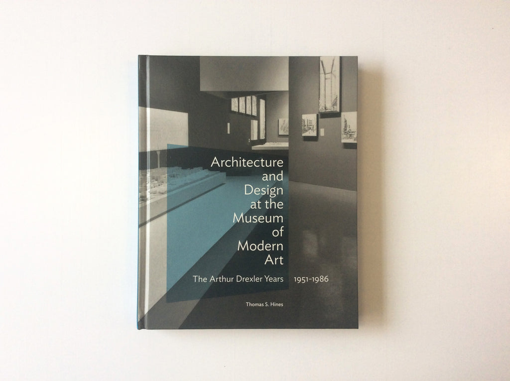 Architecture and Design at the Museum of Modern Art: The Arthur Drexler Years 1951–1986