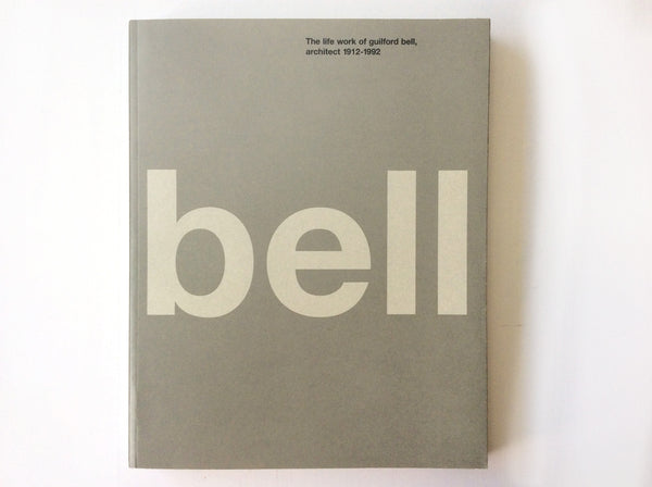 Bell: the Life and Work of Guilford Bell, Architect 1912-1992