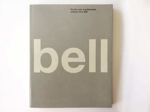 Bell: the Life and Work of Guildford Bell, Architect 1912-1992