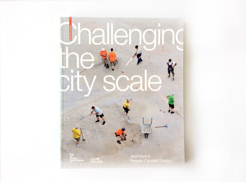 Challenging the City Scale: Journeys in People-Centred Design