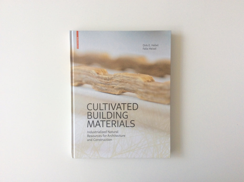 Cultivated Building Materials: Industrialised Natural Resources for Architecture and Construction