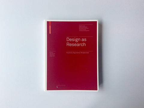 Design as Research: Positions, Arguments, Perspectives