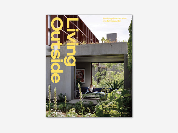 Living Outside: Reviving the Australian Modernist Garden