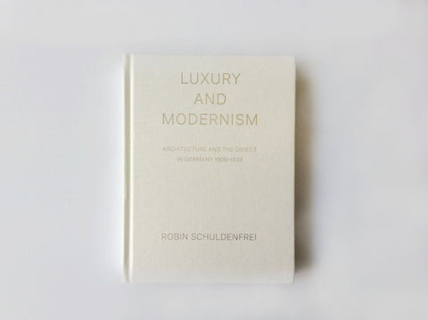 Luxury and Modernism: Architecture and the Object in Germany 1900-1933