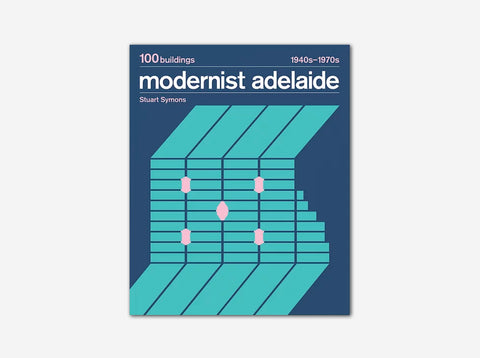 Modernist Adelaide: 100 Buildings 1940s-1970s