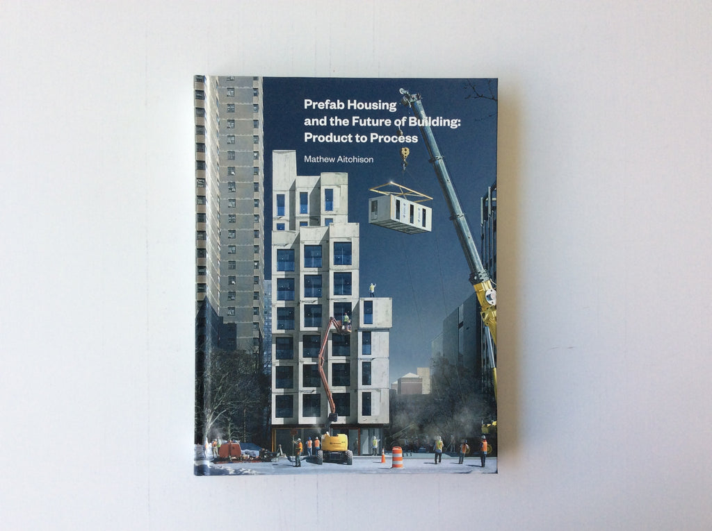 Prefab Housing and the Future of Building: Product to Process, 9781848222182
