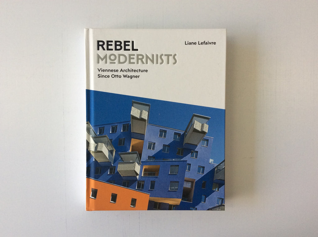 Rebel Modernists: Viennese Architecture since Otto Wagner, 9781848222052