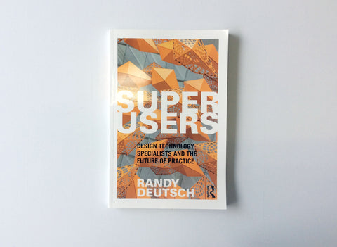 Superusers: Design Technology Specialists and the Future of Practice
