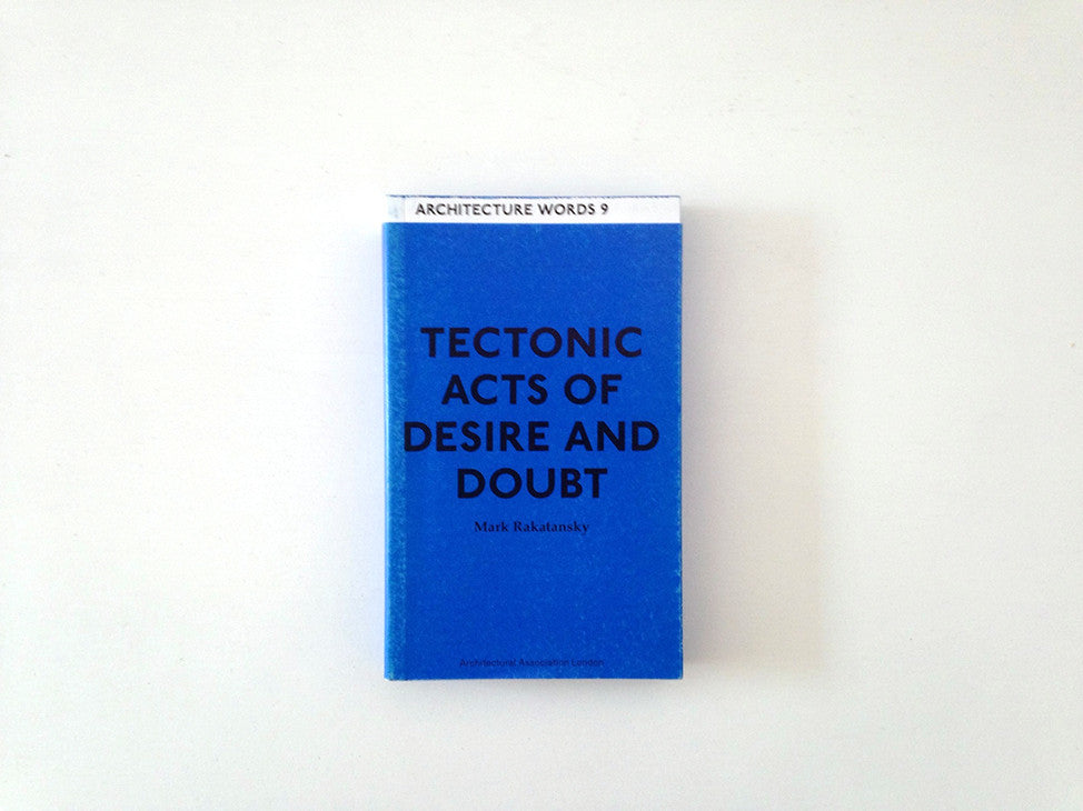 Tectonic Acts of Desire and Doubt (Architecture Words 9)