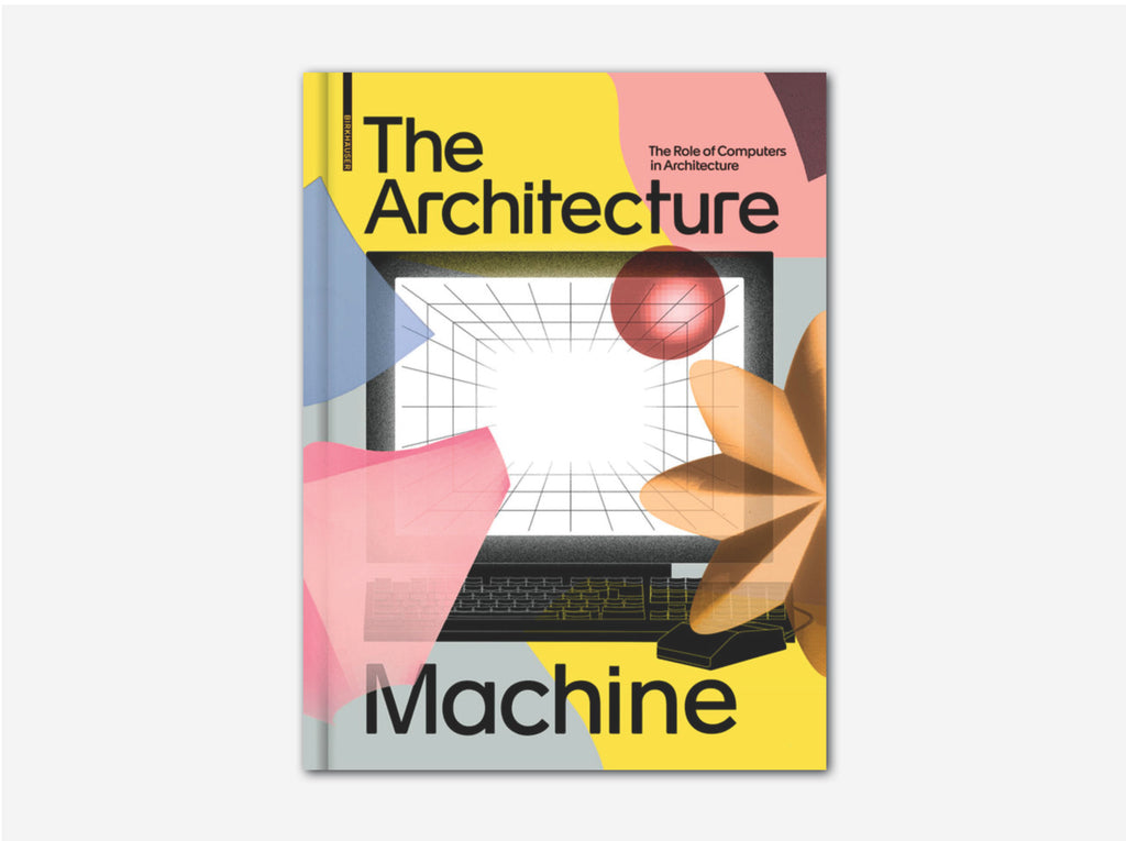 The Architecture Machine: The Role of Computers in Architecture