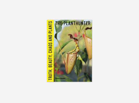 The Planthunter: Truth, Beauty, Chaos and Plants