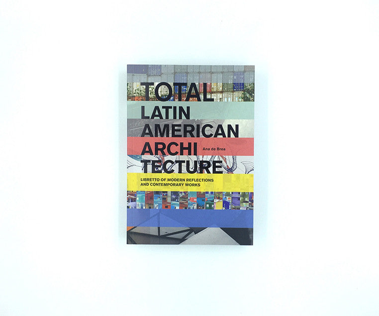 Total Latin American Architecture: Libretto of Modern Reflections and Contemporary Works