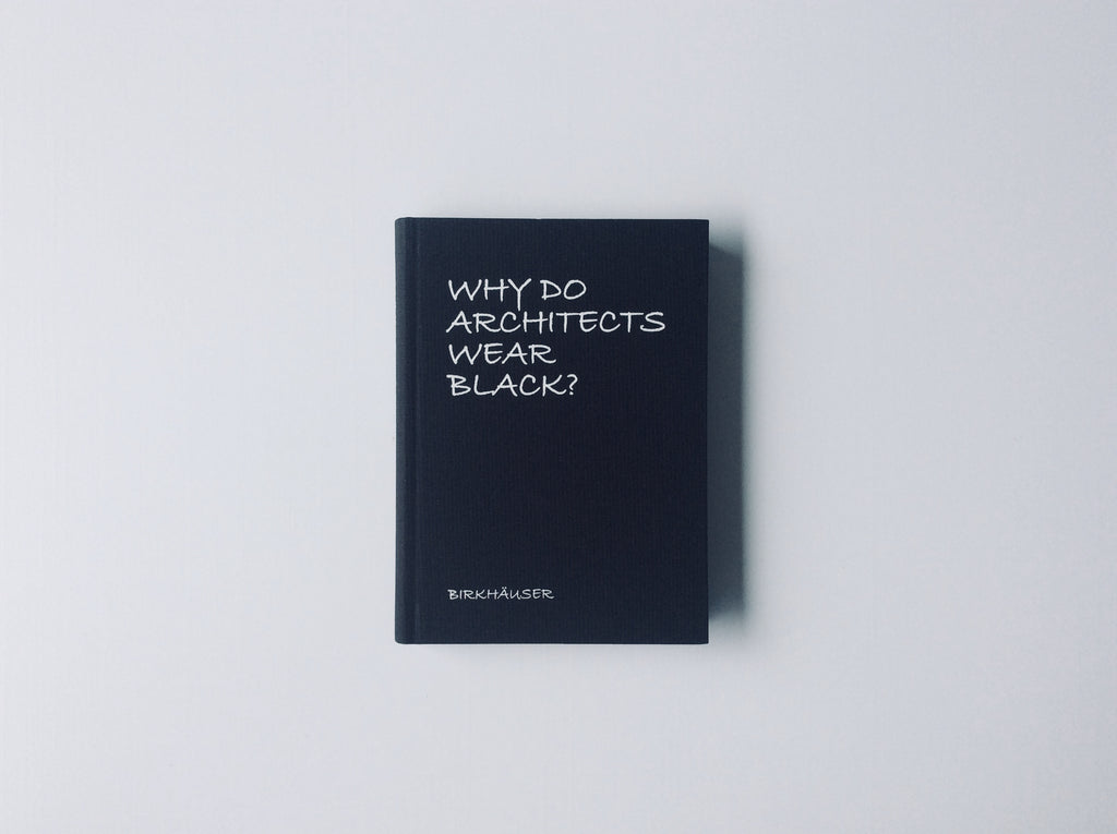 Why Do Architects Wear Black? (New Expanded 2nd Edition)