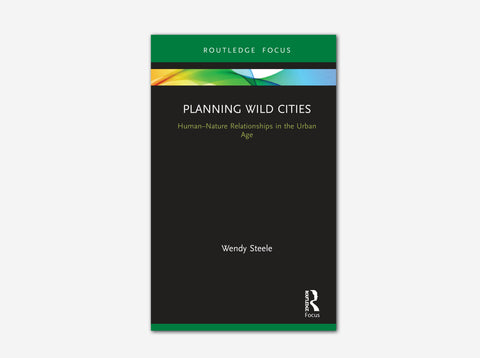 Planning Wild Cities: Human-Nature Relationships in the Urban Age