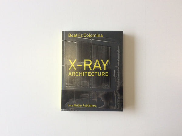 x-ray architecture Beatriz Colomina