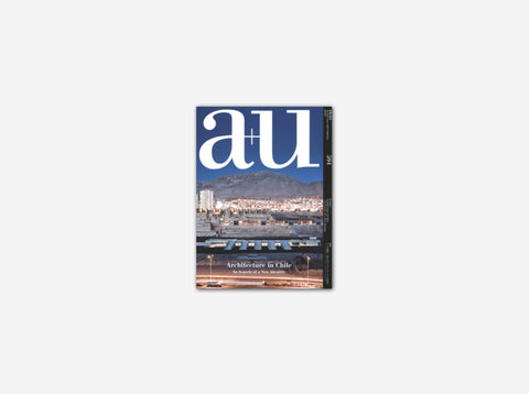 A+U 594 Architecture In Chile: In Search Of A New Identity