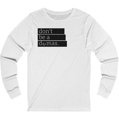 Don't Be A Demas Longsleeve