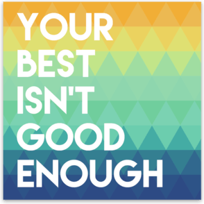 Your Best Isn't Good Enough Sticker