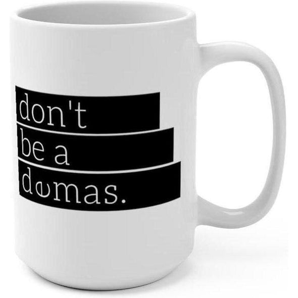 Don't Be A Demas 15oz Mug