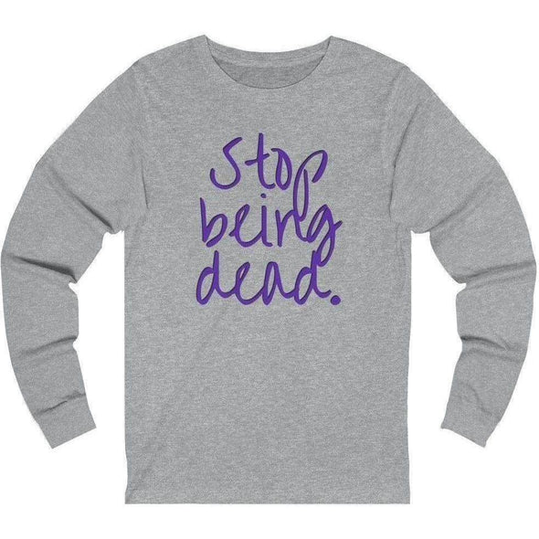 Stop Being Dead Cursive Longsleeve