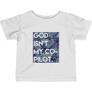 God Isn't My Co-Pilot Infant Tee
