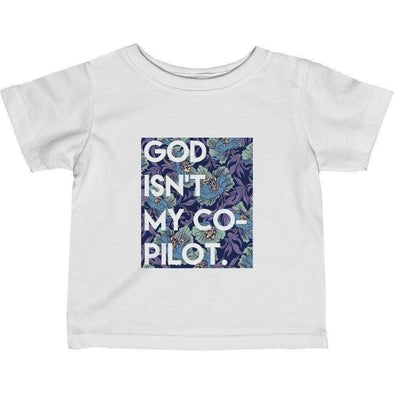 God Isn't My Co-Pilot Infant T-Shirt