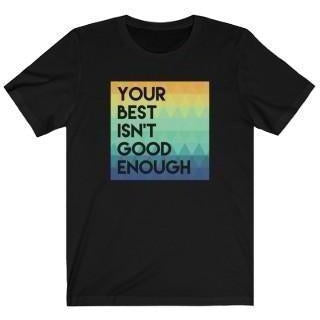 Your Best Isn't Good Enough T-Shirt Black XS