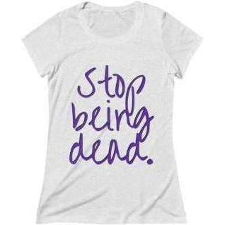 Stop Being Dead Women's T-Shirt White Fleck Triblend S