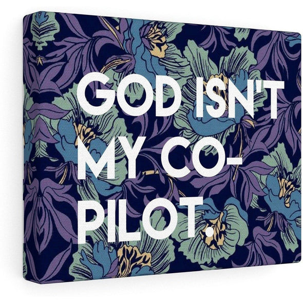 God Isn't My Co-Pilot Canvas