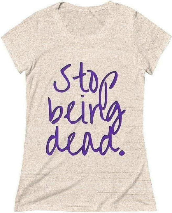 Stop Being Dead Cursive Women's Tee