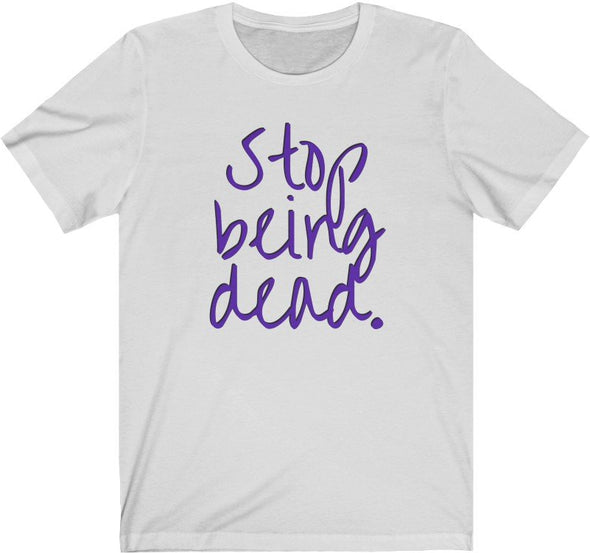 Stop Being Dead Cursive T-Shirt