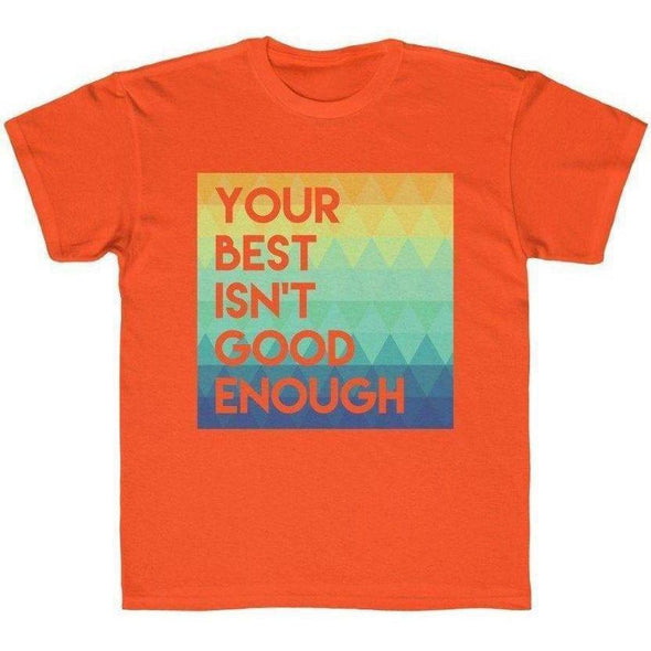 Your Best Isn't Good Enough Youth Tee