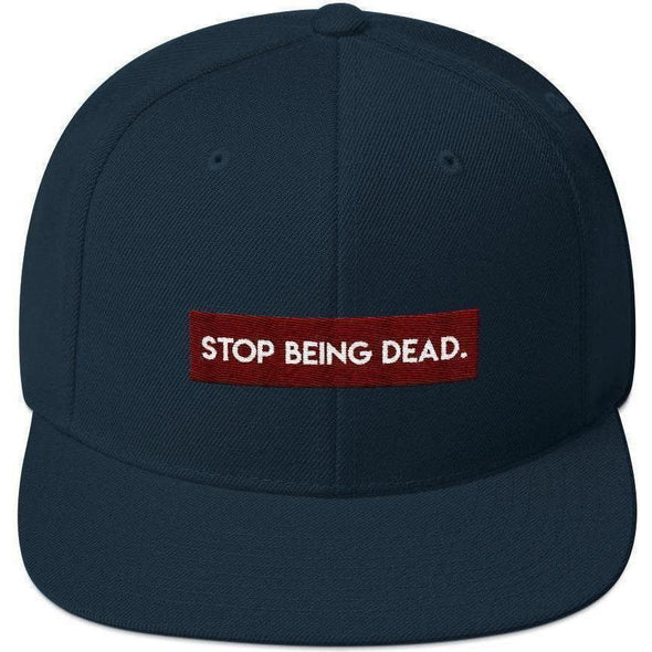 Stop Being Dead Snapback Hat