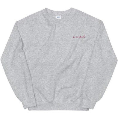 So So Good Embroidered Crewneck Sweatshirt
