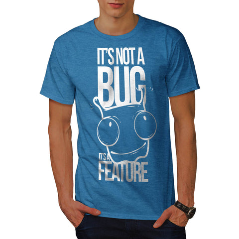 Not Bug A Feature Mens T-Shirt