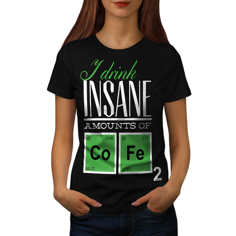 Drink Insane Amount Womens T-Shirt
