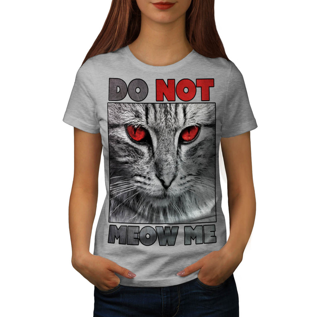 Do Not Meow Me Cat Womens T-Shirt