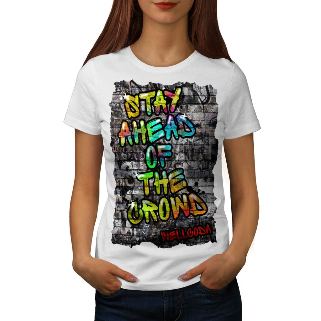Stay Ahead Graffiti Womens T-Shirt